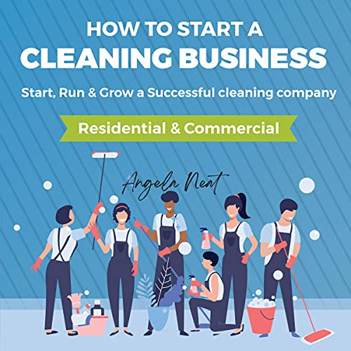 How to Start a Cleaning Business Audiobook By Angela Neat cover art
