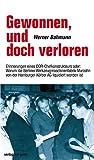 Gewonnen, und doch verloren. Erinnerungen eines DDR-Chefkonstrukteurs oder: Warum die Berliner Werkzeugmaschinenfabrik Marzahn von der Hamburger Körber AG...