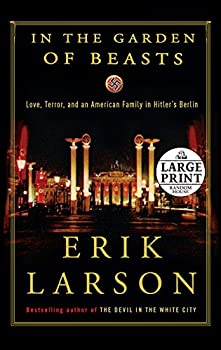 Paperback In the Garden of Beasts : Love, Terror, and an American Family in Hitler's Berlin [Large Print] Book