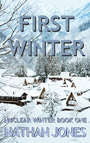 First Winter (Nuclear Winter Book 1) by [Nathan Jones]