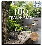 100 Traumgärten: Mit Tipps und Ideen für den eigenen Garten