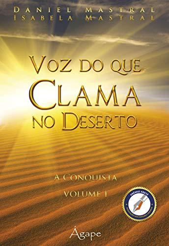 Voz do que clama no deserto: A conquista - volume I