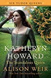 Image of Katheryn Howard, The Scandalous Queen: A Novel (Six Tudor Queens)