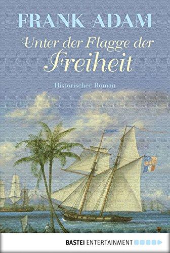 Unter der Flagge der Freiheit: Historischer Roman (Sven Larsson-Reihe 2)