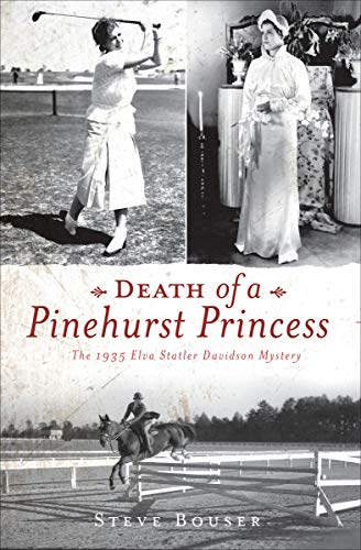 Death of a Pinehurst Princess: The 1935 Elva Statler Davidson Mystery