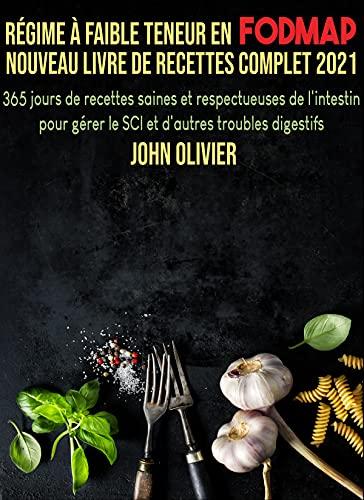 Couverture du livre Régime à faible teneur en FODMAP Nouveau livre de recettes complet 2021: 365 jours de recettes saines et respectueuses de l'intestin pour gérer le SCI et d'autres troubles digestifs