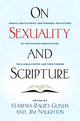 On Sexuality and Scripture: Essays, Bible Studies, and Personal Reflections by the Chicago Consultation, the Ujamaa Centre, and Their Friends