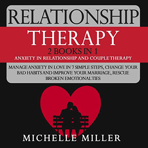 Relationship Therapy: 2 Books in 1: Anxiety in Relationship and Couple Therapy. Manage Anxiety in Love in 7 Simple Steps,...