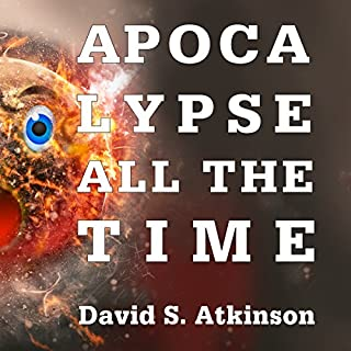 Apocalypse All the Time                   By:                                                                                                                                 David Atkinson                               Narrated by:                                                                                                                                 Gary Tiedemann                      Length: 5 hrs and 52 mins     24 ratings     Overall 4.1