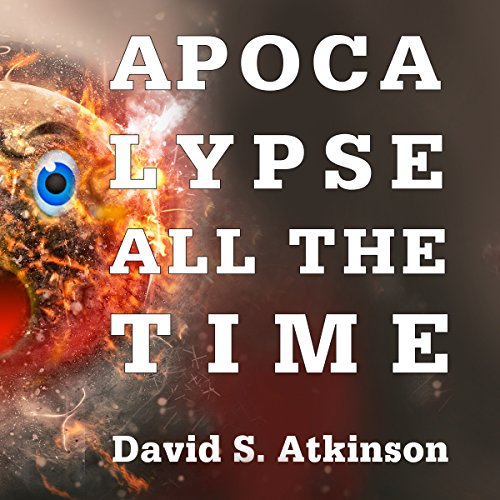 Apocalypse All the Time audiobook cover art
