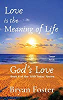 Love is the Meaning of Life: GOD's Love (God Today')