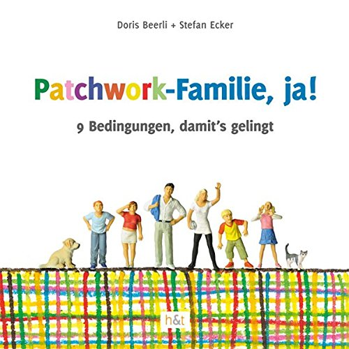 Patchwork-Familie, ja!: 9 Bedingungen, damit\'s gelingt