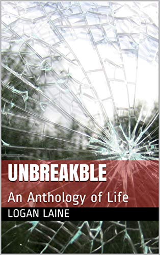 Book: Unbreakble - An Anthology of Life (Relentless Series Book 1) by Logan Laine