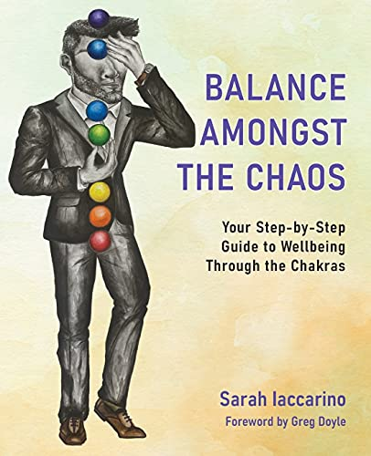 Balance Amongst the Chaos: Your step by step guide to wellbeing through the chakras