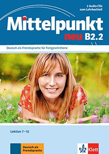 Mittelpunkt neu B2.2: Deutsch als Fremdsprache für Fortgeschrittene. 2 Audio-CDs zum Lehrbuch, Lektion 7-12: Lektionen 7-12 (Mittelpunkt neu / Deutsch als Fremdsprache für Fortgeschrittene)