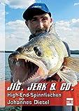 Jig, Jerk & Co.: High-End-Spinnfischen mit Johannes Dietel: Neue Angeltechniken auf Zander, Barsch & Co.
