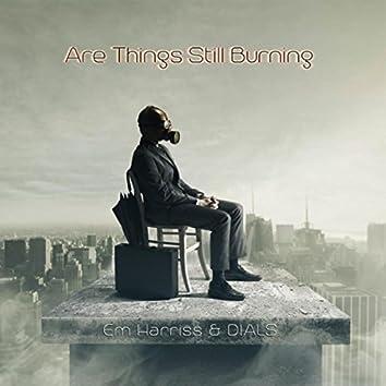Are Things Still Burning