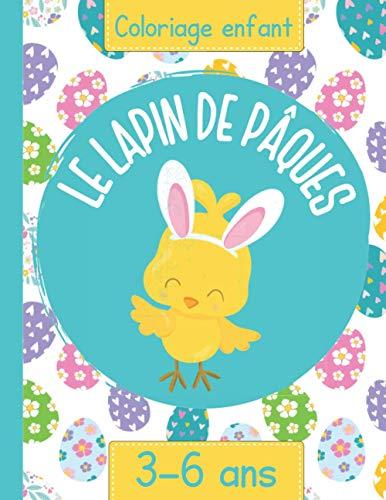 Le Lapin de Pâques: Livre de Coloriage de Pâques pour enfants de 3 à 6 ans avec de jolis lapins, oeufs de Pâques à colorier et bien plus