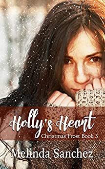 Holly's Heart (Christmas Frost Book 3) by [Melinda Sanchez]