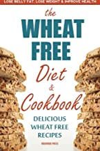 The Wheat Free Diet & Cookbook: The Wheat Free Diet & Cookbook: Lose Belly Fat, Lose Weight, and Improve Health with Delicious Wheat Free Recipes