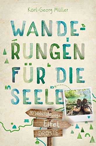 Eifel. Wanderungen für die Seele: 20 Wohlfühlwege: 20 Wohlfhlwege