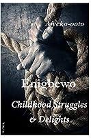 Enigbewo: Childhood Struggles & Delights