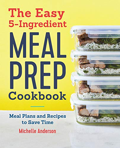 Compare Textbook Prices for The Easy 5 Ingredient Meal Prep Cookbook: Meal Plans and Recipes to Save Time  ISBN 9781646115853 by Anderson, Michelle