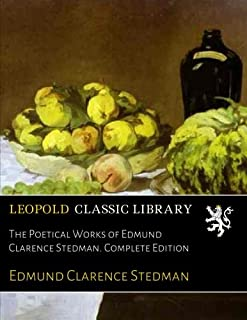 The Poetical Works of Edmund Clarence Stedman. Complete Edition