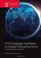 The Routledge Handbook to Global Political Economy: Conversations and Inquiries (Routledge Handbooks)