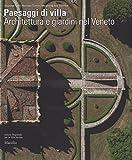 Paesaggi di villa. Architettura e giardini nel Veneto. Ediz. illustrata...