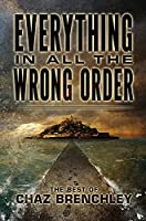 Everything in All the Wrong Order: The Best of Chaz Brenchley