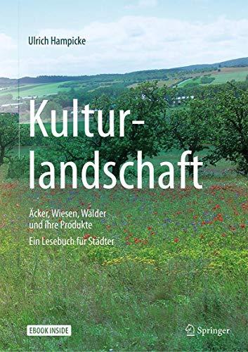 Kulturlandschaft - Äcker, Wiesen, Wälder und ihre Produkte: Ein Lesebuch für Städter
