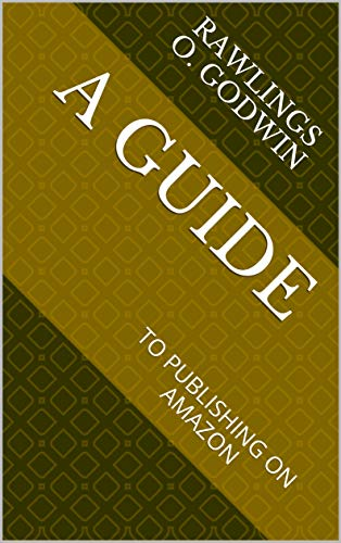 A GUIDE : TO PUBLISHING ON AMAZON (English Edition)