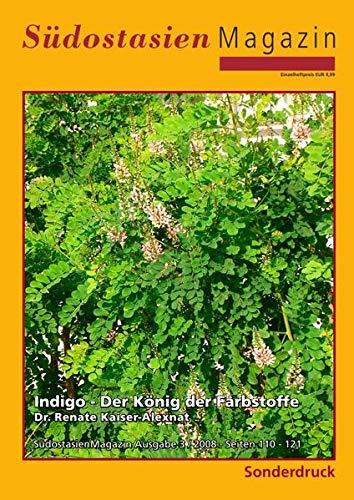 Indigo - Der König der Farbstoffe: Sonderdruck - Südostasien Magazin - Ausgabe 3 / 2008 - Seiten 110 - 121
