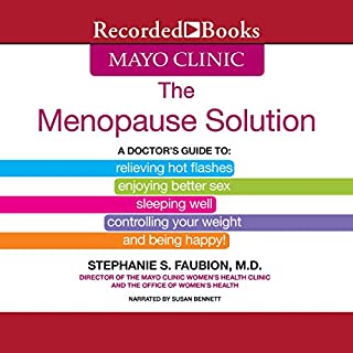 Mayo Clinic: The Menopause Solution     A Doctor's Guide to Relieving Hot Flashes, Enjoying Better Sex, Etc.              Written by:                                                                                                                                 Stephanie S. Faubion                               Narrated by:                                                                                                                                 Susan Bennett                      Length: 12 hrs and 38 mins     Not rated yet     Overall 0.0
