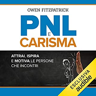 PNL e Carisma                   Di:                                                                                                                                 Owen Fitzpatrick                               Letto da:                                                                                                                                 Riccardo Lombardo                      Durata:  8 ore e 51 min     44 recensioni     Totali 4,8