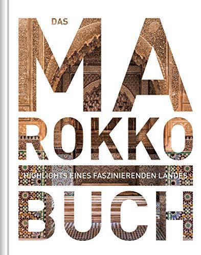 Das Marokko Buch: Highlights eines faszinierenden Landes (KUNTH Das ... Buch)