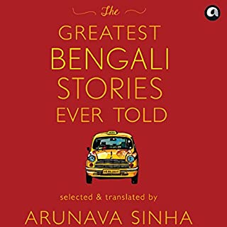 The Greatest Bengali Stories Ever Told                   Written by:                                                                                                                                 Arunava Sinha                               Narrated by:                                                                                                                                 Swetanshu Bora                      Length: 10 hrs and 8 mins     20 ratings     Overall 4.0