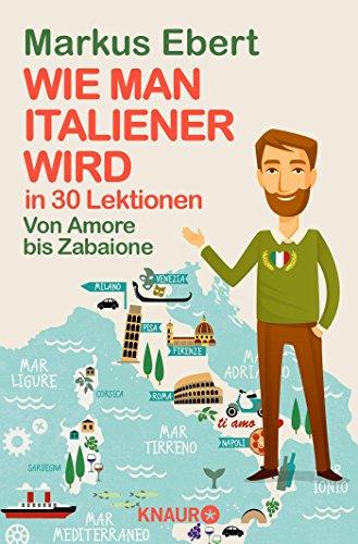 Wie man Italiener wird in 30 Lektionen / Come diventare italiano in 30 lezioni: Von Amore bis...