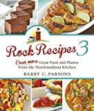 Rock Recipes 3: Even More Great Food and Photos from My Newfoundland Kitchen