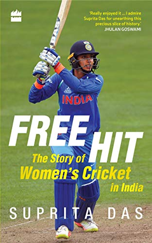 Free Hit: The Story of Women\'s Cricket in India (English Edition)