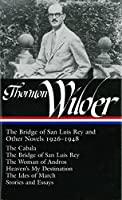 Thornton Wilder: The Bridge of San Luis Rey and Other Novels 1926-1948 (LOA #194): The Cabala / The Bridge of San Luis Rey / The Woman of Andros / Heaven's My Destination / The Ides of March / stories and essays (Library of America Thornton Wilder Edition)