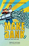 MAKE BANK (when you think like one): A Field Guide for Turning Your Finances Into an Automatic Money Machine Using Proven and Profitable Strategies You've Never Heard of Before
