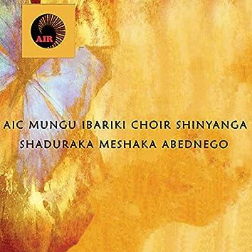 Shaduraka Meshaka Abednego