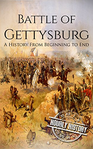 Battle of Gettysburg: A History From Beginning to End (American Civil War Book 2)