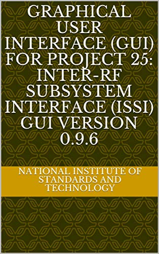 Graphical User Interface (GUI) for Project 25: Inter-RF Subsystem Interface (ISSI) GUI Version 0.9.6 (English Edition)