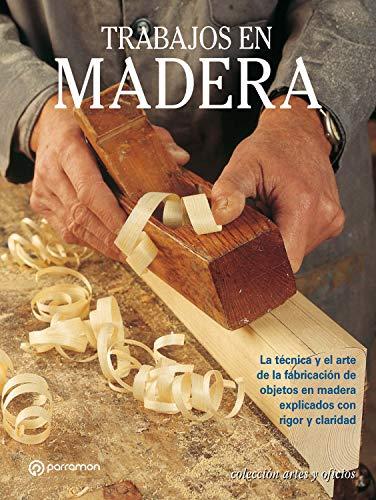 Trabajos en madera: La técnica y el arte de la fabricación de objetos en madera explicados con rigor y claridad (Artes & Oficios)