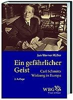 Ein gefaehrlicher Geist: Carl Schmitts Wirkung in Europa