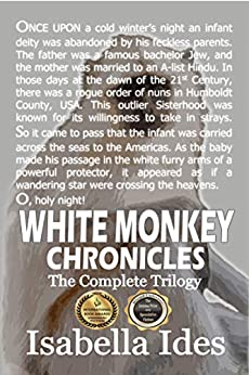 White Monkey Chronicles: The Complete Trilogy by [Isabella Ides]