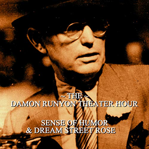 Sense of Humor & Dream Street Rose     Damon Runyon Theater - Episode 26              By:                                                                                                                                 Damon Runyon                               Narrated by:                                                                                                                                 John Brown                      Length: 59 mins     Not rated yet     Overall 0.0